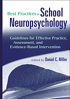 Best practices in school neuropsychology : guidelines for effective practice, assessment, and evidence-based intervention