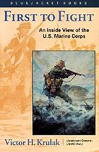 First to fight : an inside view of the U.S. Marine Corps