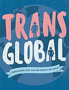 Trans global : transgender then, now and around the world