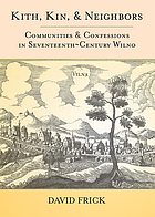 Kith, kin, and neighbors : communities and confessions in seventeenth-century Wilno