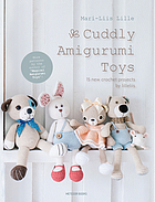 Cuddly amigurumi toys : 15 new crochet projects by Lilleliis