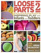 Loose parts 2 : inspiring play with infants and toddlers