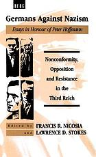 Germans against Nazism : nonconformity, opposition, and resistance in the Third Reich : essays in honour of Peter Hoffmann