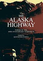 The Alaska Highway : papers of the 40th Anniversary Symposium