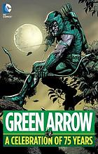 Green Arrow : a celebration of 75 years