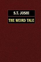 The weird tale : Arthur Machen, Lord Dunsany, Algernon Blackwood, M.R. James, Ambrose Bierce, H.P. Lovecraft
