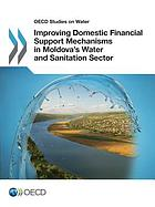 Improving Domestic Financial Support Mechanisms in Moldova's Water and Sanitation Sector -