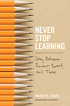 Never Stop Learning : Stay Relevant, Reinvent Yourself, and Thrive.