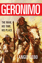 Geronimo : the man, his time, his place