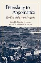Petersburg to Appomattox : the End of the War in Virginia