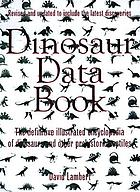 Dinosaur data book : the definitive illustrated encyclopedia of dinosaurs and other prehistoric reptiles
