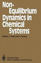 Non-equilibrium dynamics in chemical systems : proceedings of the international symposium, Bordeaux, France, September 3-7, 1984