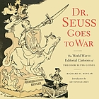 Dr. Seuss goes to war : the World War II editorial cartoons of Theodor Seuss Geisel