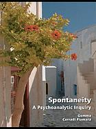 Spontaneity : a psychoanalytic inquiry