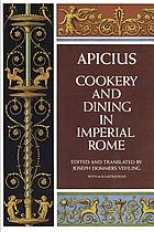 Cookery and dining in imperial Rome :. a bibliography, critical review, and translation of the ancient book known as Apicius de re coquinaria : now for the first time rendered into English .