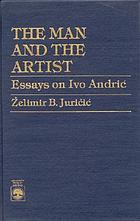 The man and the artist : essays on Ivo Andrić