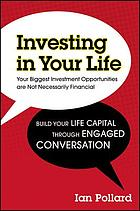 Investing in your life : your biggest investment opportunities are not necessarily financial
