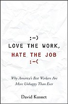 Love the work, hate the job : why America's best workers are more unhappy than ever