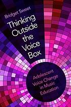 Thinking outside the voice box : adolescent voice change in music education