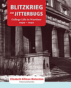 Blitzkrieg and jitterbugs : college life in wartime, 1939-1942