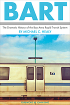 BART : the dramatic history of the Bay Area Rapid Transit system