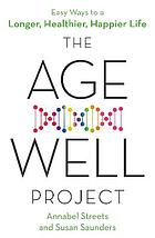 Age-Well Project : 50 ways to live better and longer.