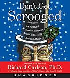 Don't get scrooged : how to thrive in a world full of obnoxious, incompetent, arrogant, and downright mean-spirited people