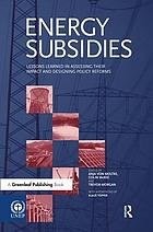 Energy subsidies : lessons learned in assessing their impact and designing policy reforms