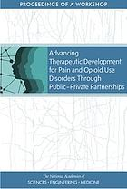 Advancing therapeutic development for pain and opioid use disorders through public-private partnerships : proceedings of a workshop