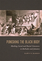 PUNISHING THE BLACK BODY : marking social and racial structures in barbados and jamaica.