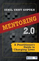 Mentoring 2.0 : a practitioner's guide to changing lives
