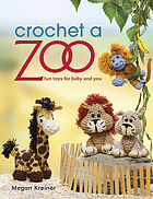 Crochet a zoo : fun toys for baby and you