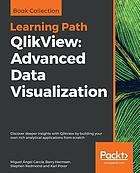 QlikView, advanced data visualization : discover deeper insights with QlikView by building your own rich analytical applications from scratch