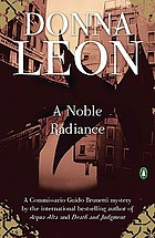 A noble radiance : Commissario Guido Brunetti mystery / #7.