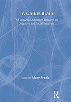 A Child's brain : the impact of advanced research on cognitive and social behaviors