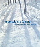 Impressionist camera : pictorial photography in Europe, 1888-1918