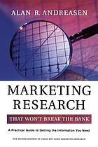 Marketing research that won't break the bank : a practical guide to getting the information you need