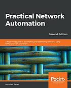 Practical Network Automation : a Beginner's Guide to Automating and Optimizing Networks Using Python, Ansible, and More, 2nd Edition.