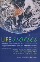 Life stories : world-renowned scientists reflect on their lives and on the future of life on earth