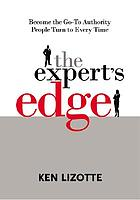 The expert's edge : become the go-to authority people turn to every time