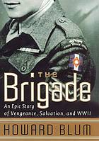 The brigade : an epic story of vengeance, salvation, and World War II