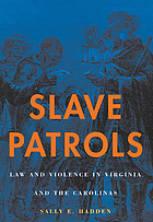 Slave patrols : law and violence in Virginia and the Carolinas