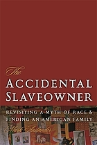 The accidental slaveowner : revisiting a myth of race and finding an American family