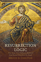 Resurrection logic : how Jesus' first followers believed God raised him from the dead