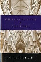 Christianity and culture The idea of a christian society and Notes towards the definition of culture