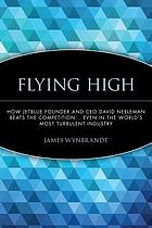 Flying high : JetBlue founder and CEO David Neeleman beats the competition, even in the world's most turbulent industry