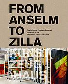 From Anselm to Zilla : the Peter and Elisabeth Bosshard Collection of the Foundation Kunst(Zeug)Haus
