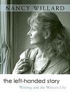 The left-handed story : writing and the writer's life