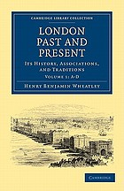 London Past and Present : Its History, Associations, and Traditions. Volume 1, A{u2013}D