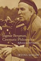 Ingmar Bergman, cinematic philosopher : reflections on his creativity